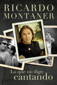 Lo Que No Digo Cantando - Ricardo Montaner