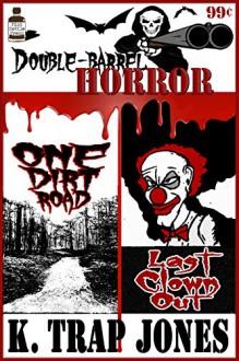 Double Barrel Horror: One Dirt Road / Last Clown Out - K. Trap Jones, Matthew Weber