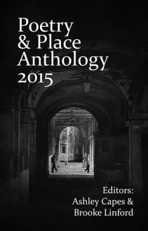 Poetry & Place Anthology 2015 - Ashley Capes, Brooke Linford
