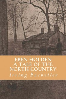 Eben Holden a Tale of the North Country - Irving Bacheller, Yordi Abreu