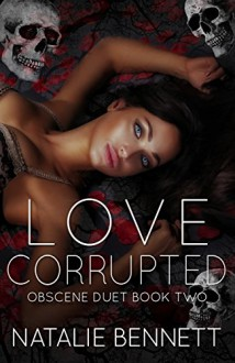 Love Corrupted (Obscene Duet Book 2) - Natalie Bennett,Dark Water Covers,Pinpoint Editing