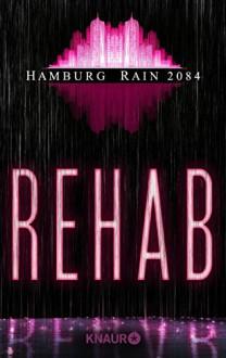 Hamburg Rain 2084. Rehab: Dystopie - Ralf Wolfstädter,Rainer Wekwerth