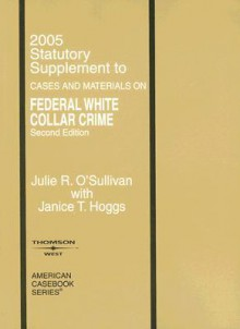 2005 Statutory Supplement to Cases and Materials on Federal White Collar Crime (American Casebook Series) - Julie R. O'Sullivan