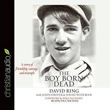 The Boy Born Dead: A Story of Friendship, Courage, and Triumph - David Wideman, David C. Ring, John Driver, Mike Huckabee, Paul Michael