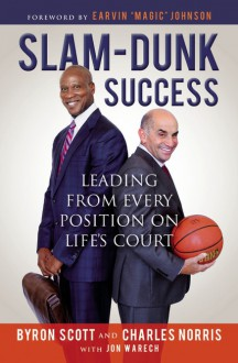 Slam-Dunk Success: Leading from Every Position on Life's Court - Earvin Magic Johnson,Jon Warech,Byron Scott,Charlie Norris