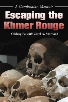 Escaping the Khmer Rouge: A Cambodian Memoir - Chileng Pa