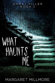 What Haunts Me - Ghost Killer 1 - Margaret A. Millmore