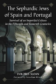 The Sephardic Jews of Spain and Portugal: Survival of an Imperiled Culture in the Fifteenth and Sixteenth Centuries - Dolores Sloan