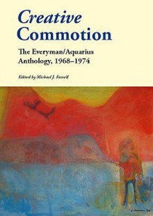 Creative Commotion: The Everyman / Aquarius Anthology 1968-1974 - Michael J. Farrell