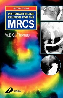 Preparation and Revision for the Mrcs: Or How to Pass the Exam - William E. G. Thomas