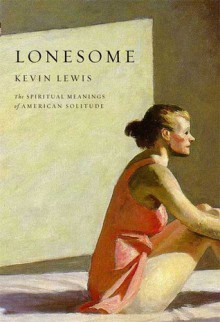 Lonesome: The Spiritual Meanings of American Solitude - Kevin Lewis