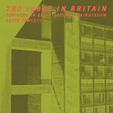 The 1960s in Britain: Towards an Architectural Mainstream - Peter Fawcett
