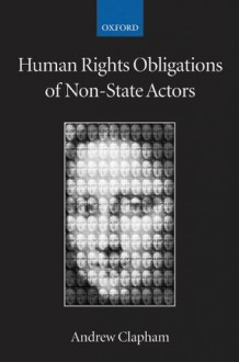 Human Rights Obligations of Non-State Actors (Collected Courses of the Academy of European Law) - Andrew Clapham