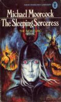 The Sleeping Sorceress: An Elric Novel - Michael Moorcock