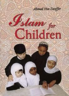 Islam for Children - Ahmad Von Denffer