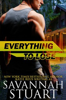 Everything to Lose - Savannah Stuart, Katie Reus