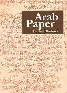 Arab Paper - Joseph Von Karabacek, Don Baker, Suzy Dittmar