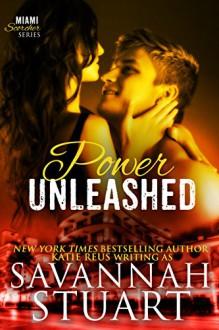 Power Unleashed (Miami Scorcher Series Book 3) - Savannah Stuart,Katie Reus