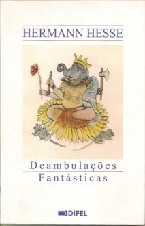 Deambulações Fantásticas - Hermann Hesse