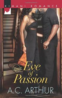 Eve of Passion (Harlequin Kimani RomanceWintersage Wedd) - A.C. Arthur