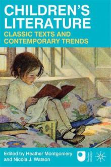 Children's Literature: Classic Texts and Contemporary Trends - Heather Montgomery, Nicola J. Watson