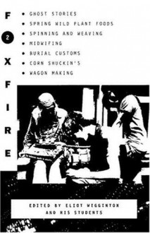 Foxfire 2: Ghost Stories, Spring Wild Plant Foods, Spinning and Weaving, Midwifing, Burial Customs, Corn Shuckin's, Wagon Making and More Affairs of Plain Living - Eliot Wigginton, Foxfire Fund Inc.