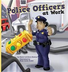 Police Officers at Work - Karen Latchana Kenney, Brian Caleb Dumm