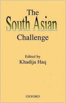 The South Asian Challenge - Ruqaiyyah Waris Maqsood