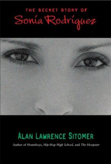 The Secret Story of Sonia Rodriguez - Alan Lawrence Sitomer