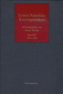 Korrespondenz 1950-56, Band 3 - Erwin Panofsky, Dieter Wuttke