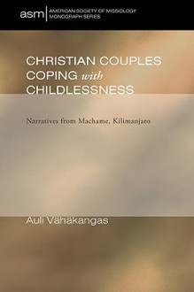 Christian Couples Coping with Childlessness: Narratives from Machame, Kilimanjaro - Auli Vahakangas