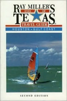 Ray Miller's Eyes of Texas Travel Guide: Houston/Gulf Coast - Ray Miller
