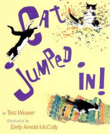 Cat Jumped In! - Tess Weaver, Emily Arnold McCully