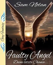 Faulty Angel: Deine letzte Chance - Gay Fantasy Romance - Sam Nolan