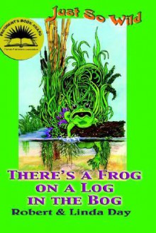 There's a Frog on a Log in the Bog - Robert O Day