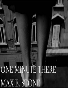 One Minute There - Max E. Stone