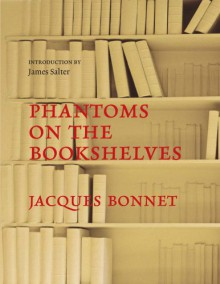 Phantoms on the Bookshelves - James Salter,Jacques Bonnet,Sian Reynolds