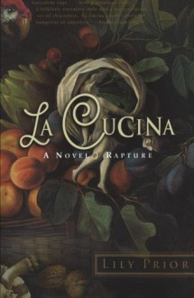 La Cucina: A Novel of Rapture - Lily Prior