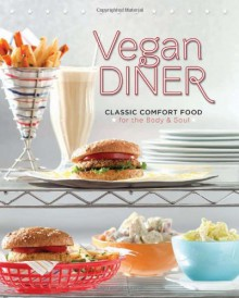 Vegan Diner: Classic Comfort Food for the Body and Soul - Julie Hasson