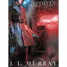 Between the Devil and the Deep Blue Sea (Niki Slobodian, #1) - J.L. Murray