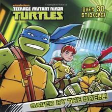 Saved by the Shell! (Teenage Mutant Ninja Turtles) - Golden Books