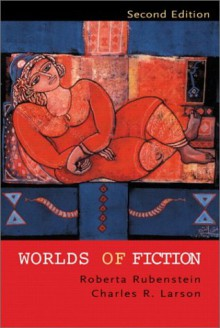 Worlds of Fiction (2nd Edition) - Roberta Rubenstein, Charles R. Larson