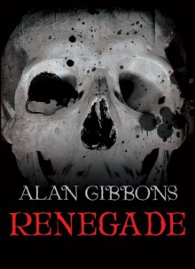 Renegade - Alan Gibbons