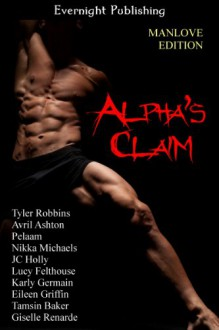 Alpha's Claim: Manlove Edition - 'Tyler Robbins', 'Avril Ashton', 'Pelaam', 'Nikka Michaels', 'JC Holly', 'Lucy Felthouse', 'Karly Germain', 'Eileen Griffin', 'Tamsin Baker', 'Giselle Renarde'
