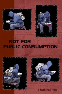 Not For Public Consumption - p.l. frank