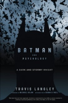 Batman and Psychology: A Dark and Stormy Knight - Travis Langley