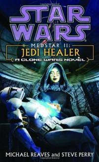 Jedi Healer (Star Wars: Clone Wars, #5) - Steve Perry, Michael Reaves