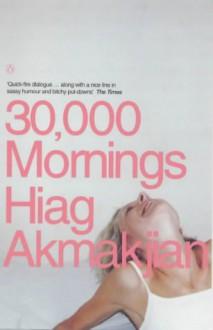 30, 000 Mornings - Hiag Akmakjian
