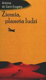 Ziemia, planeta ludzi - Antoine de Saint-Exupéry, Wiera i Zbigniew Bieńkowscy