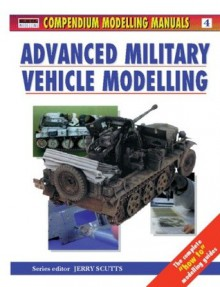 Advanced Military Vehicle Modelling - Jerry Scutts
